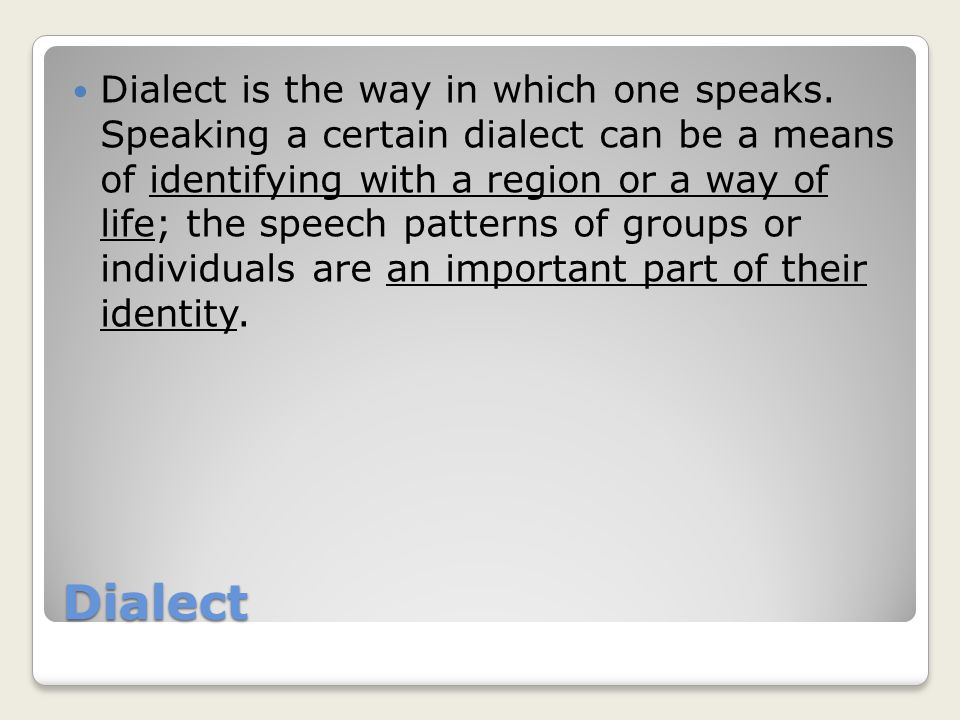 Dialect Dialect is the way in which one speaks.
