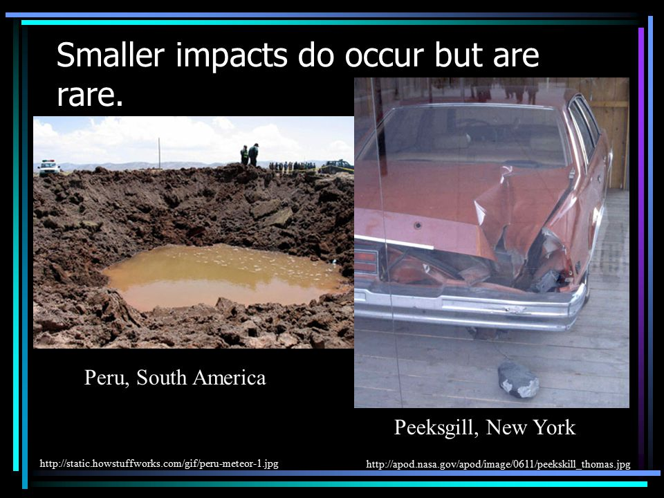Smaller impacts do occur but are rare.