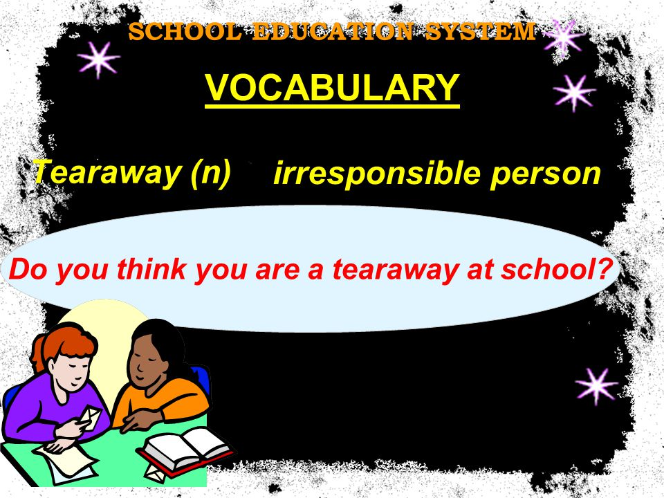 Tearaway (n) Do you think you are a tearaway at school.