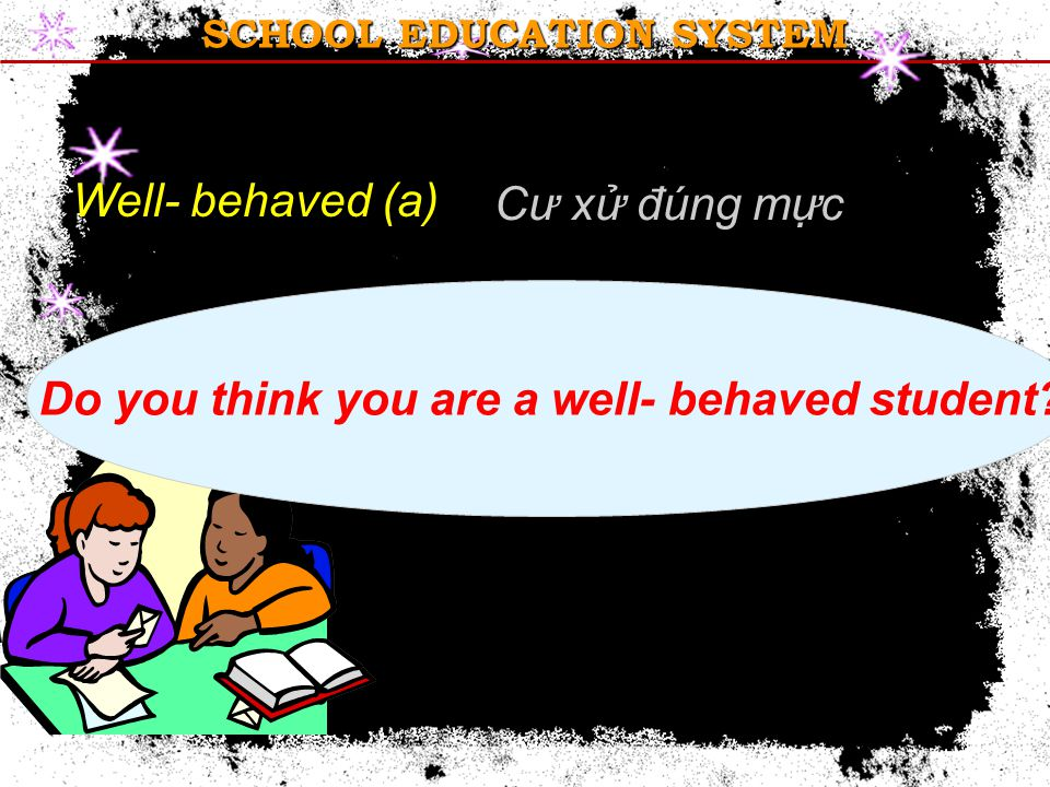 SCHOOL EDUCATION SYSTEM semester Well- behaved (a) Do you think you are a well- behaved student.