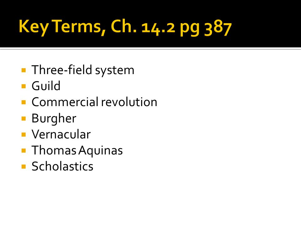  Three-field system  Guild  Commercial revolution  Burgher  Vernacular  Thomas Aquinas  Scholastics