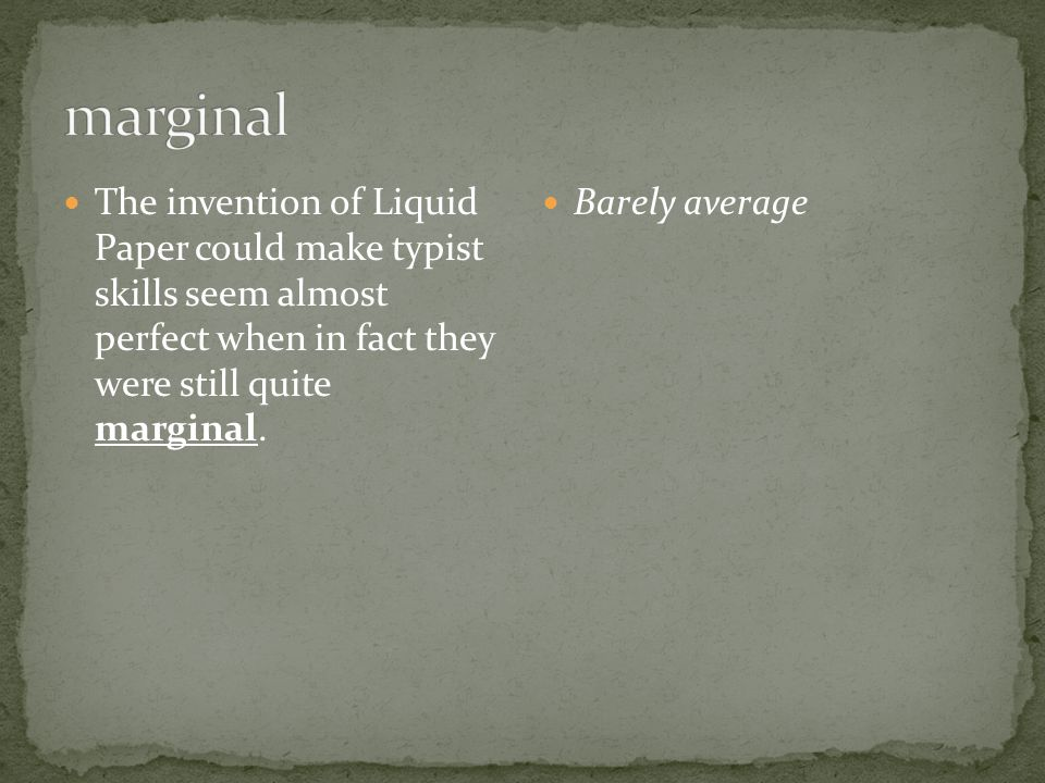 The invention of Liquid Paper could make typist skills seem almost perfect when in fact they were still quite marginal.