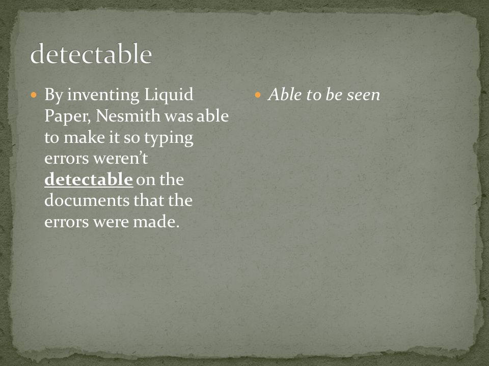 By inventing Liquid Paper, Nesmith was able to make it so typing errors weren't detectable on the documents that the errors were made.