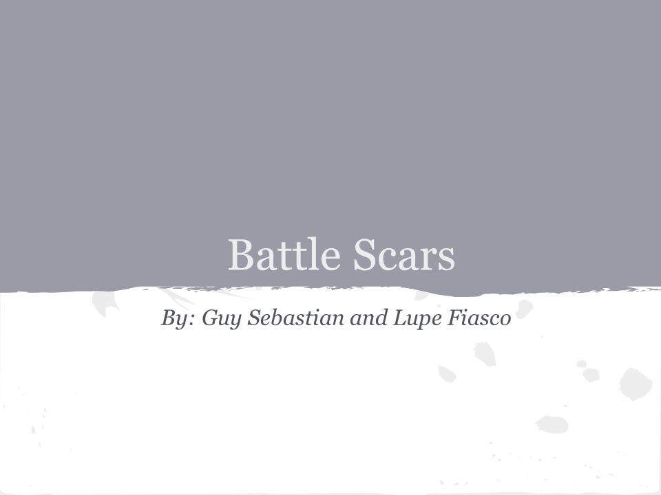 Battle Scars By: Guy Sebastian and Lupe Fiasco