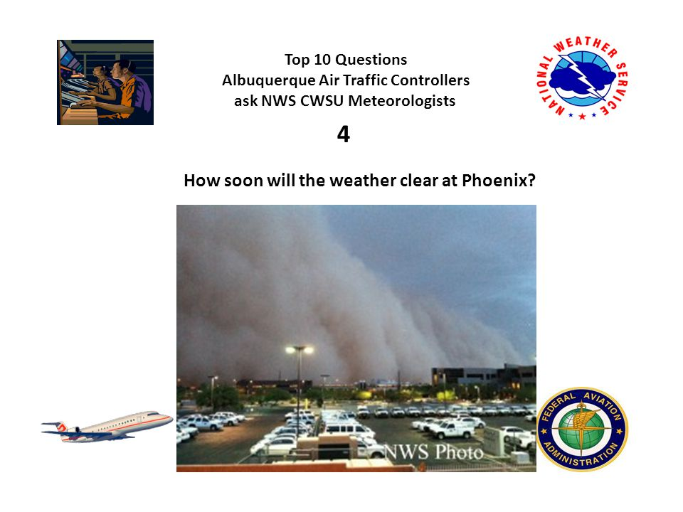 Top 10 Questions Albuquerque Air Traffic Controllers ask NWS CWSU Meteorologists What are the tops on these storms, and which way are they moving.