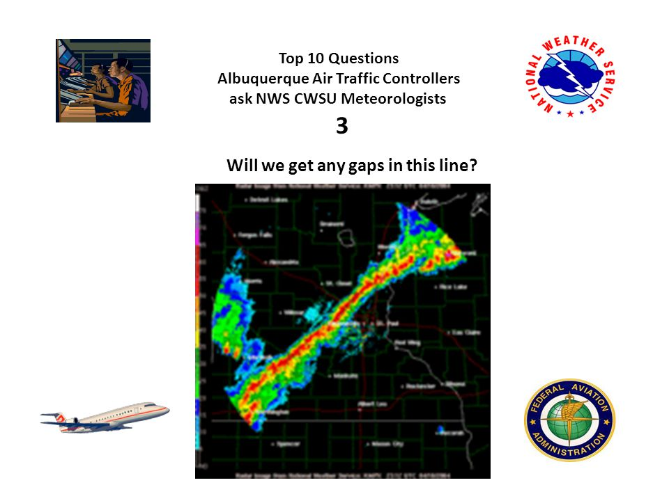 Top 10 Questions Albuquerque Air Traffic Controllers ask NWS CWSU Meteorologists How soon will the weather clear at Phoenix.