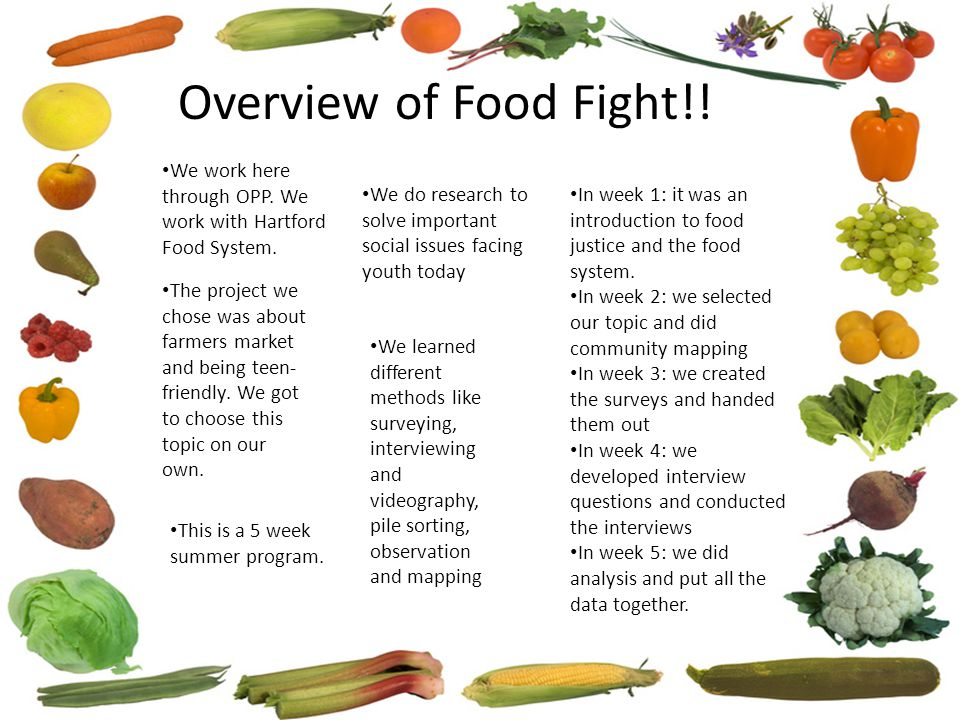 We work here through OPP. We work with Hartford Food System. This is a 5 week summer program. We do research to solve important social issues facing y