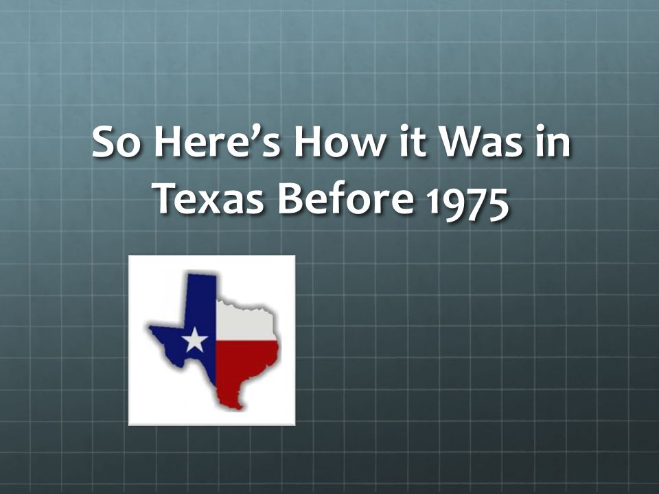 So Here's How it Was in Texas Before 1975