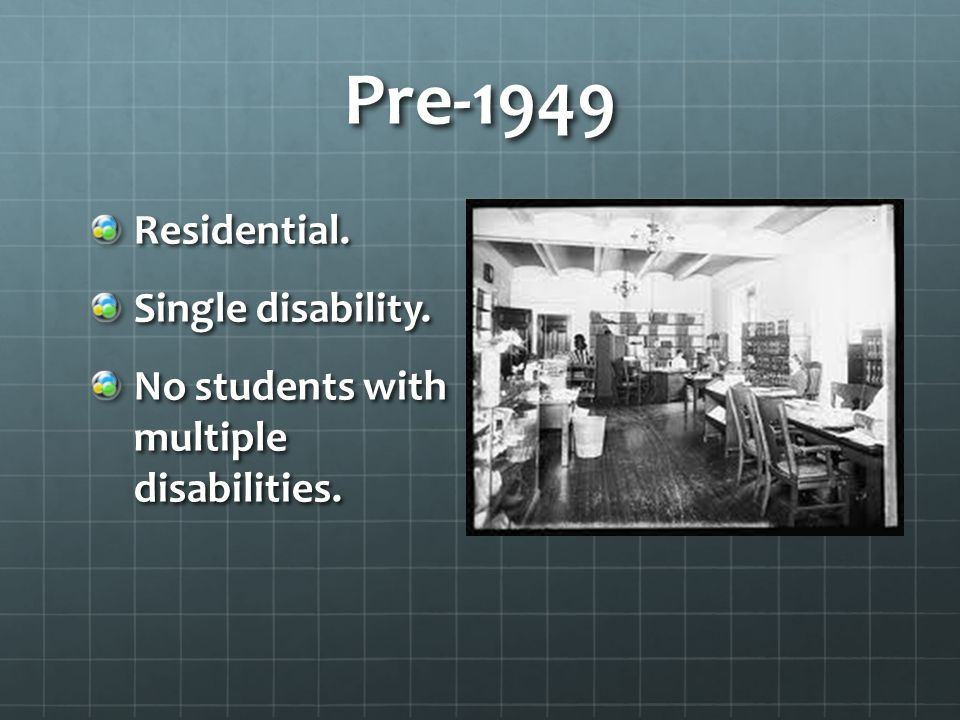 Pre-1949 Residential. Single disability. No students with multiple disabilities.