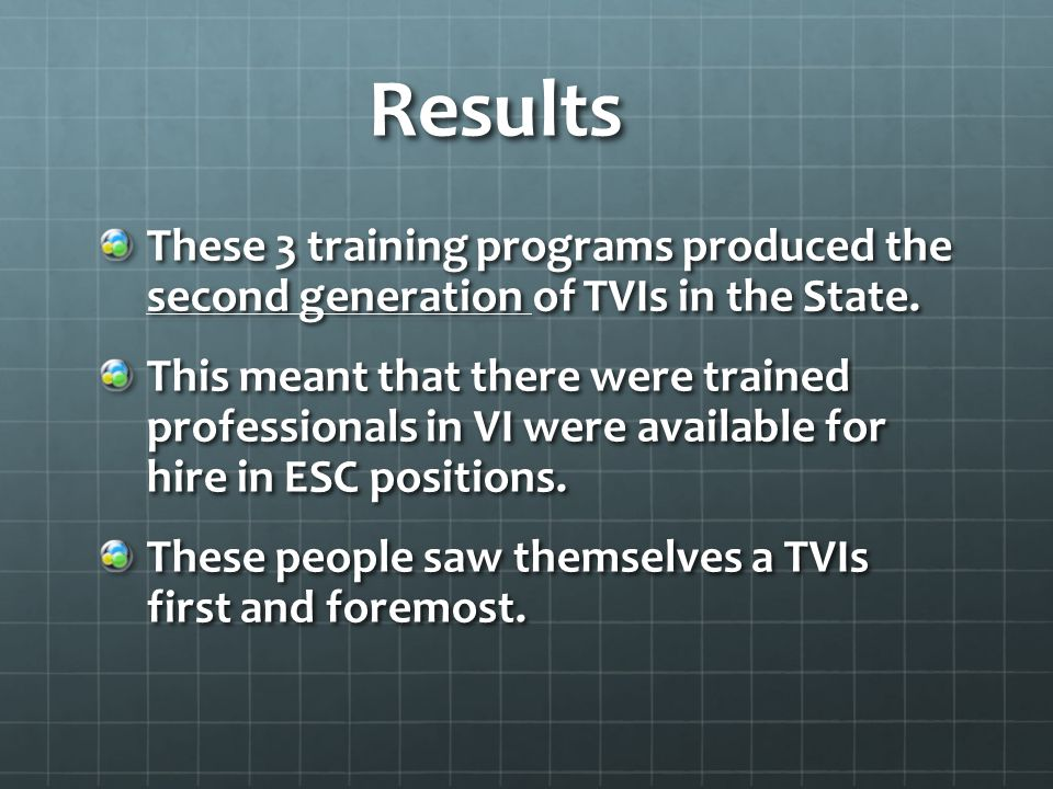 Results These 3 training programs produced the second generation of TVIs in the State.