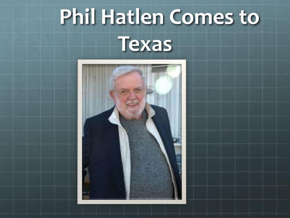 Phil Hatlen Comes to Texas