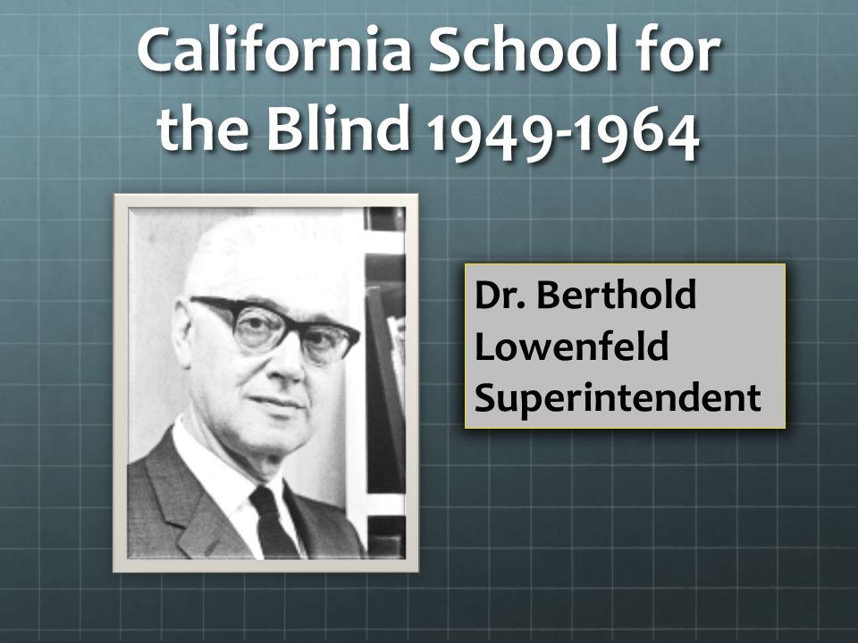 California School for the Blind 1949-1964 Dr. Berthold Lowenfeld Superintendent