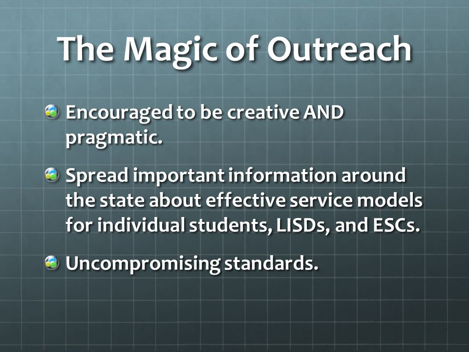 The Magic of Outreach Encouraged to be creative AND pragmatic.