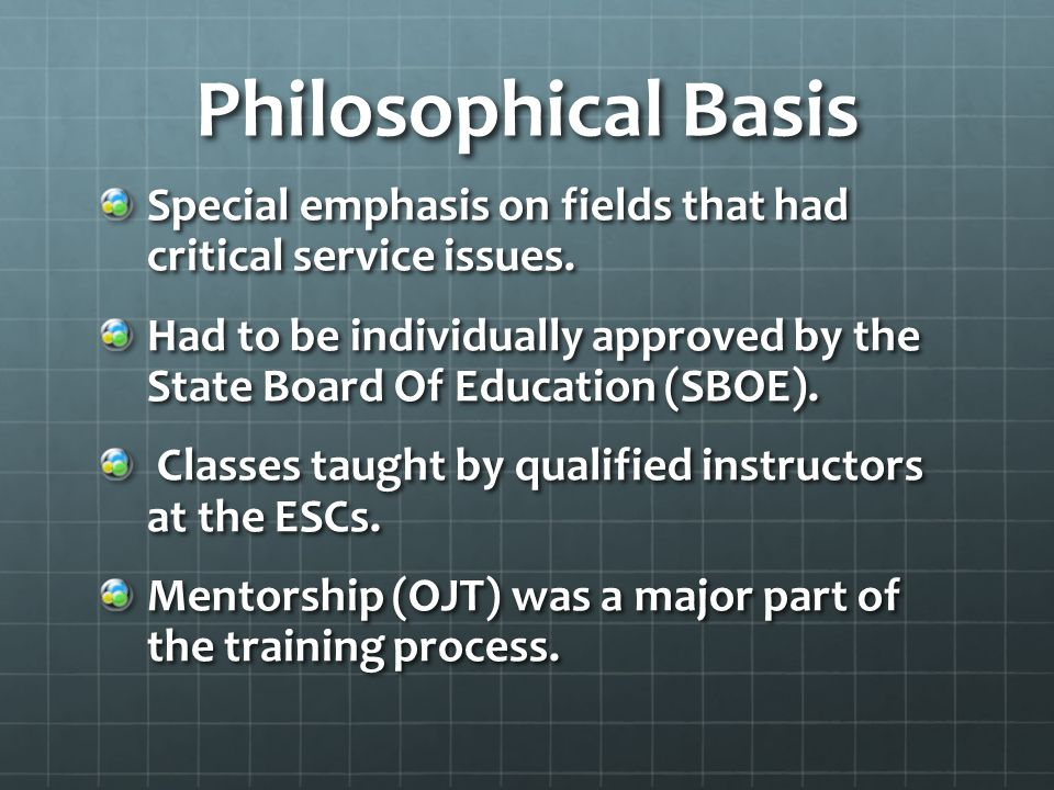 Philosophical Basis Special emphasis on fields that had critical service issues.