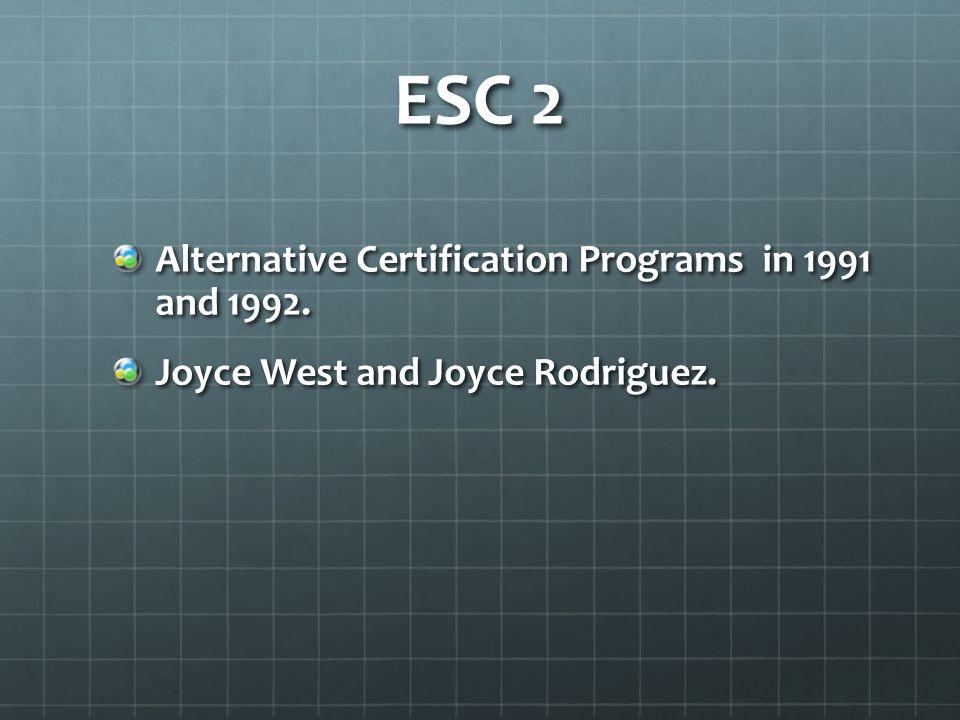 ESC 2 Alternative Certification Programs in 1991 and 1992. Joyce West and Joyce Rodriguez.