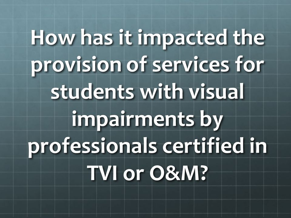 How has it impacted the provision of services for students with visual impairments by professionals certified in TVI or O&M