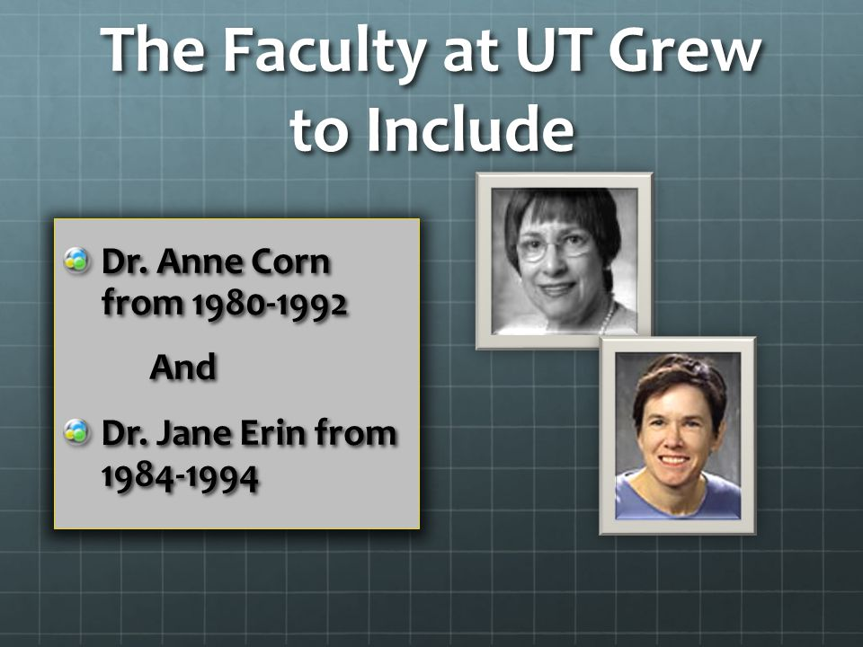 The Faculty at UT Grew to Include Dr. Anne Corn from 1980-1992 And Dr. Jane Erin from 1984-1994