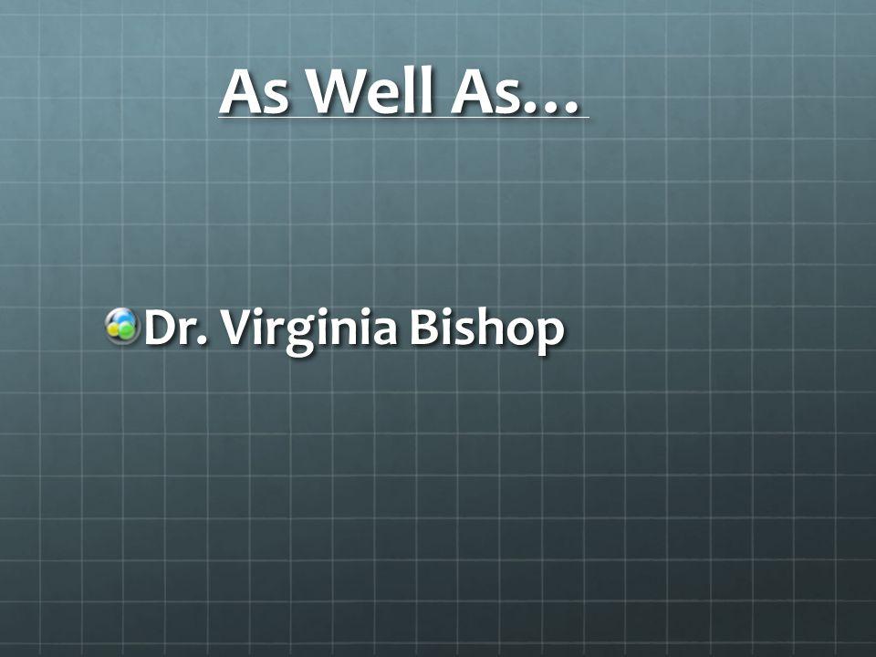 As Well As… Dr. Virginia Bishop