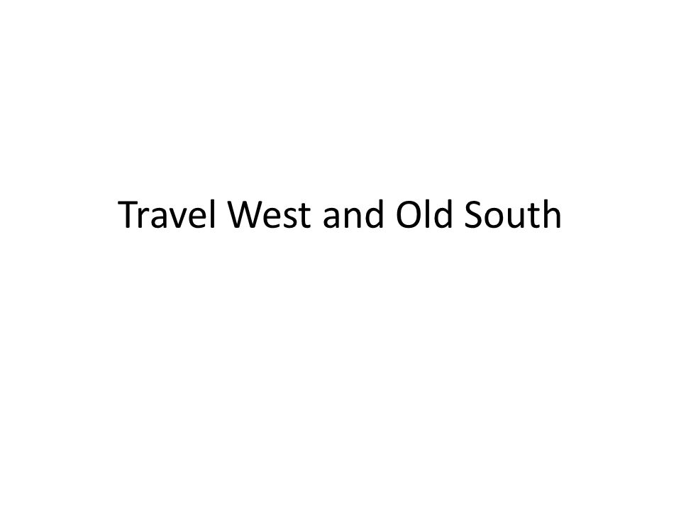 Travel West and Old South