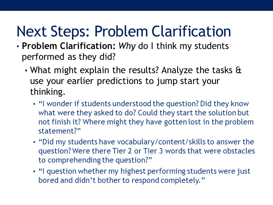 Next Steps: Problem Clarification Problem Clarification: Why do I think my students performed as they did.