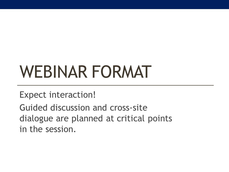 WEBINAR FORMAT Expect interaction.