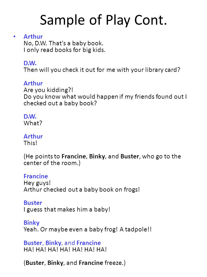 Sample of Play Cont. Arthur No, D.W. That's a baby book. I only read books for big kids. D.W. Then will you check it out for me with your library card
