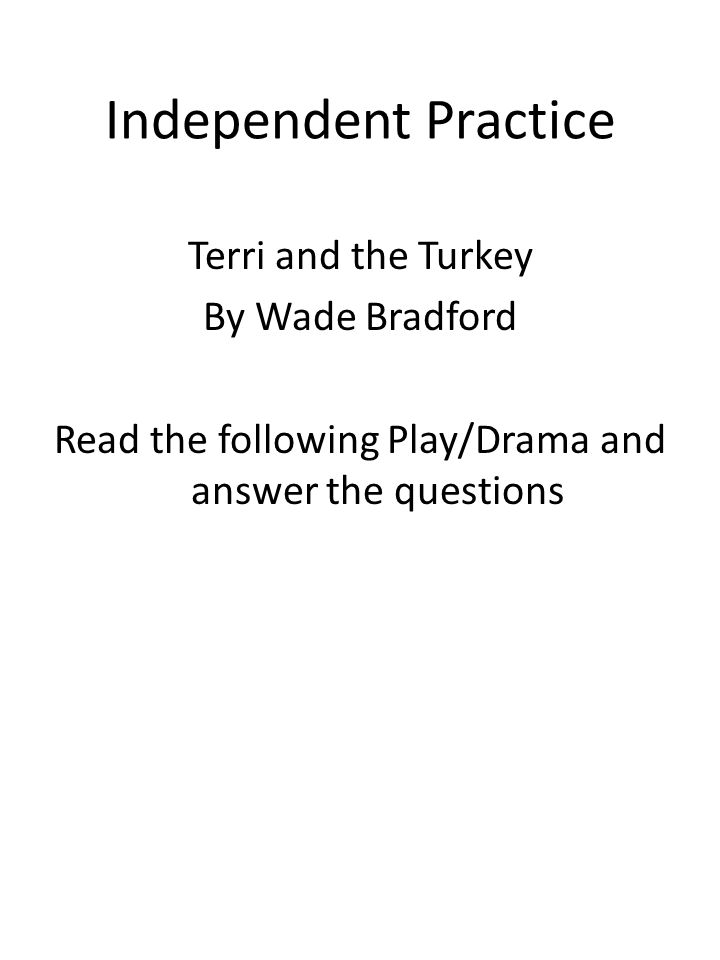 Independent Practice Terri and the Turkey By Wade Bradford Read the following Play/Drama and answer the questions