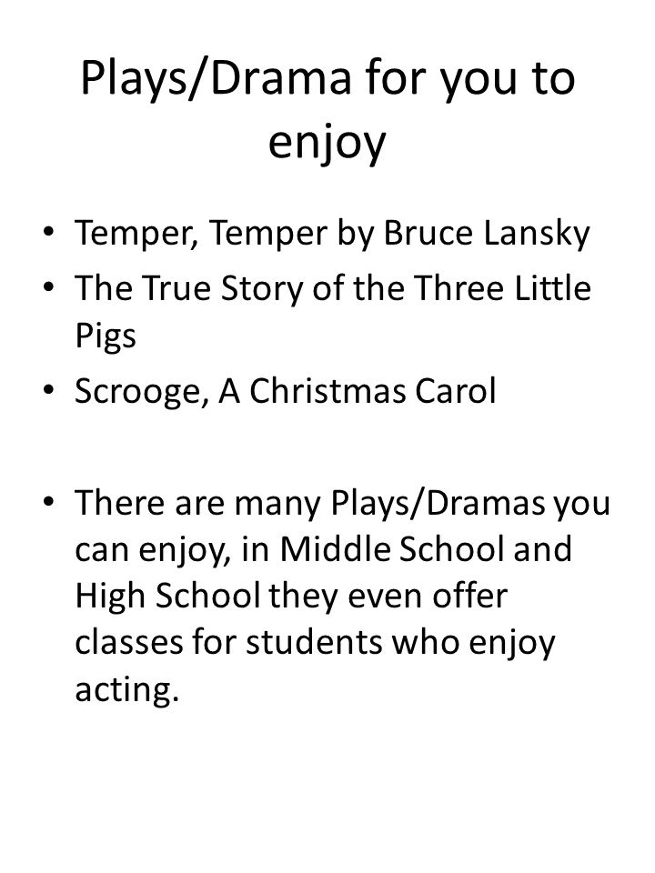 Plays/Drama for you to enjoy Temper, Temper by Bruce Lansky The True Story of the Three Little Pigs Scrooge, A Christmas Carol There are many Plays/Dr
