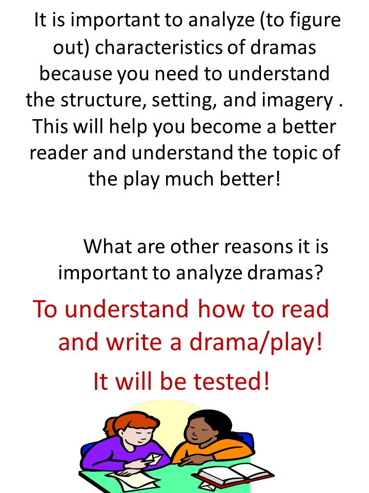 It is important to analyze (to figure out) characteristics of dramas because you need to understand the structure, setting, and imagery.