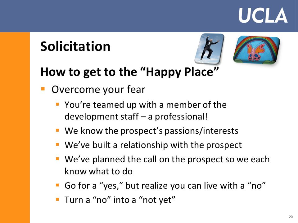 Solicitation How to get to the Happy Place  Overcome your fear  You're teamed up with a member of the development staff – a professional.