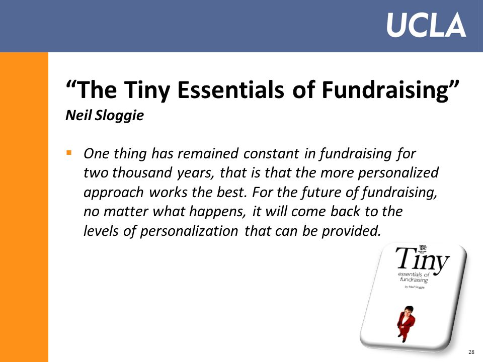 The Tiny Essentials of Fundraising Neil Sloggie  One thing has remained constant in fundraising for two thousand years, that is that the more personalized approach works the best.