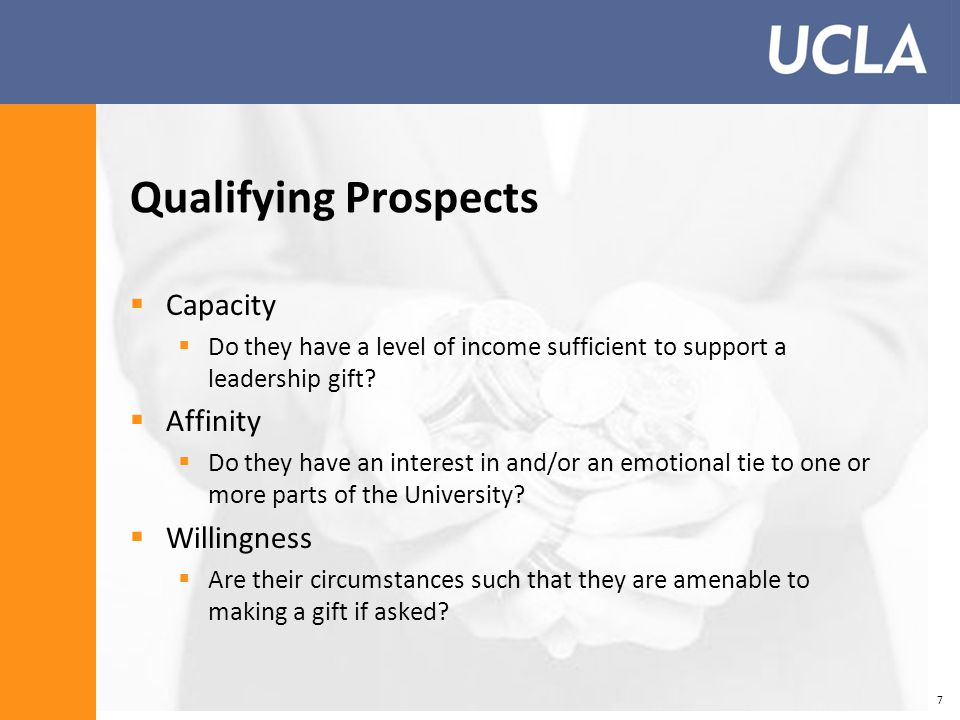 Qualifying Prospects  Capacity  Do they have a level of income sufficient to support a leadership gift.