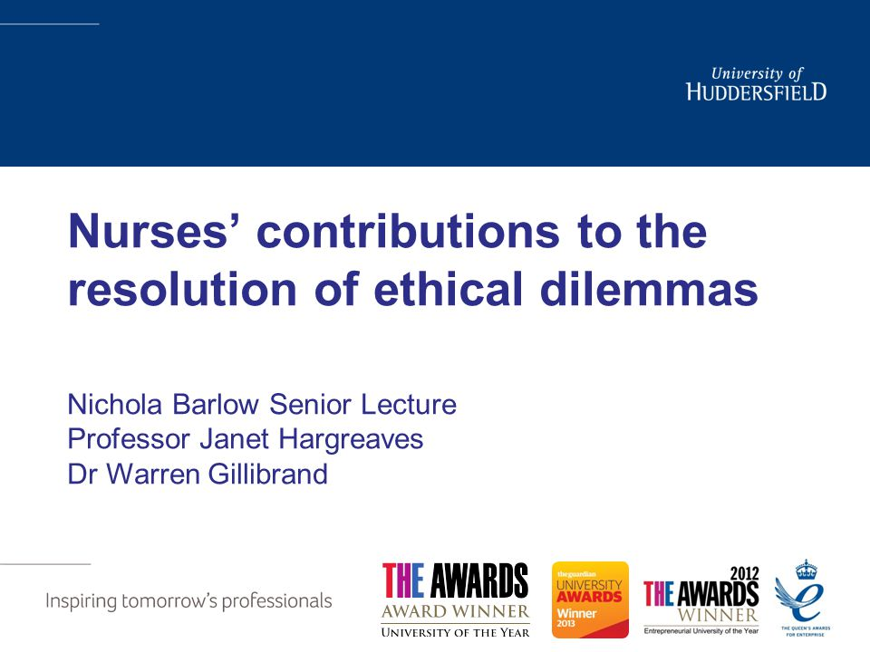 Nurses' contributions to the resolution of ethical dilemmas Nichola Barlow Senior Lecture Professor Janet Hargreaves Dr Warren Gillibrand