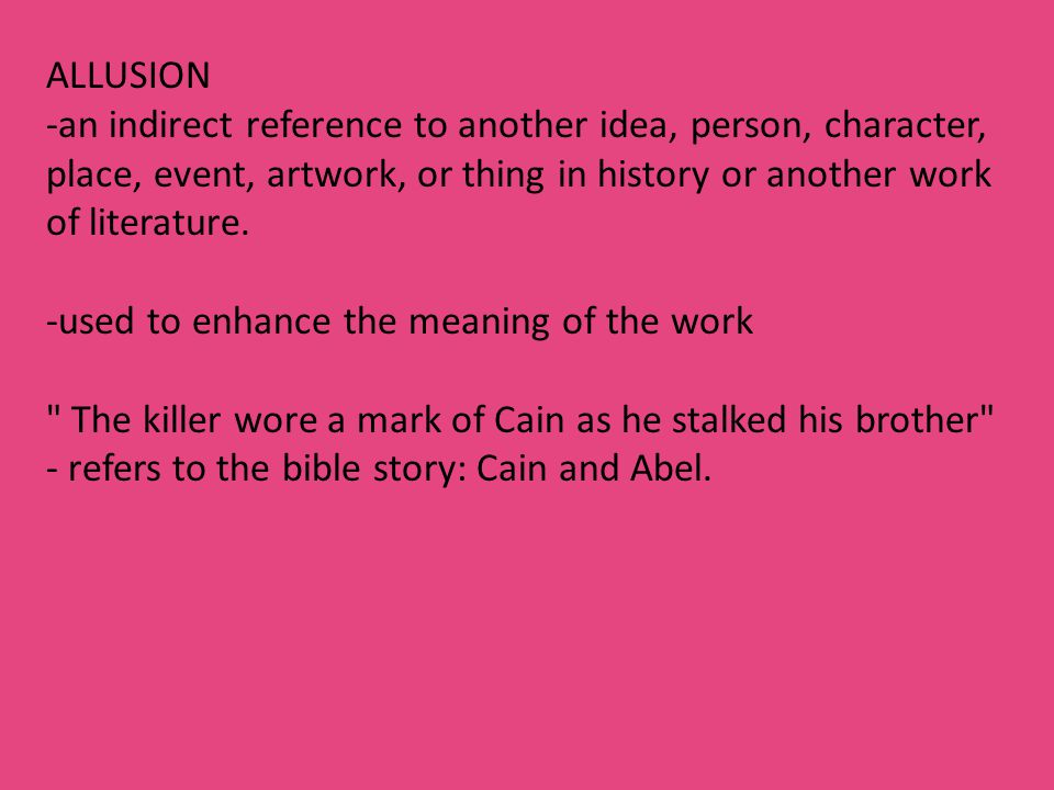 ALLUSION -an indirect reference to another idea, person, character, place, event, artwork, or thing in history or another work of literature.