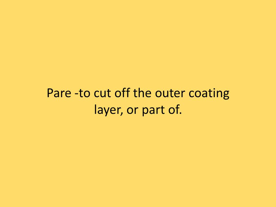 Pare -to cut off the outer coating layer, or part of.