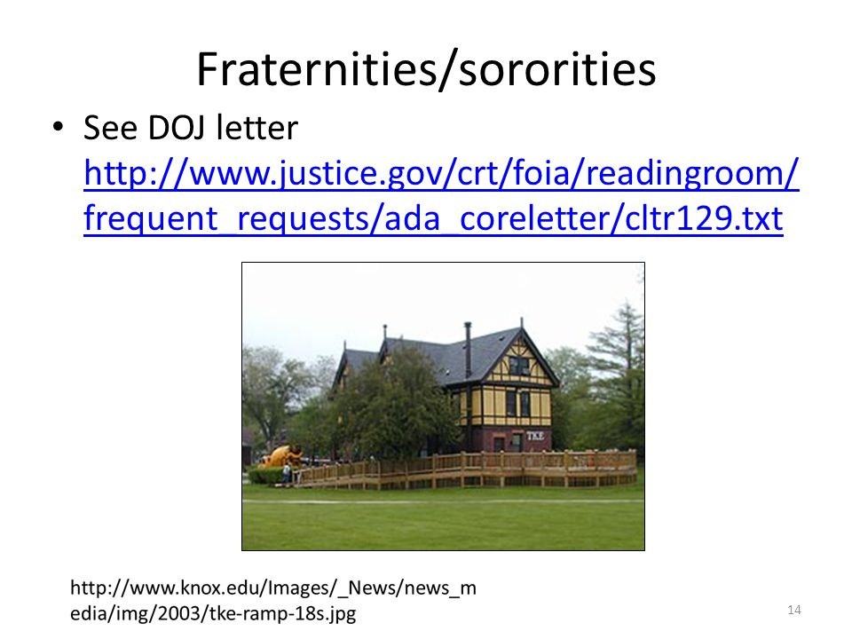 Fraternities/sororities See DOJ letter http://www.justice.gov/crt/foia/readingroom/ frequent_requests/ada_coreletter/cltr129.txt http://www.justice.gov/crt/foia/readingroom/ frequent_requests/ada_coreletter/cltr129.txt 14