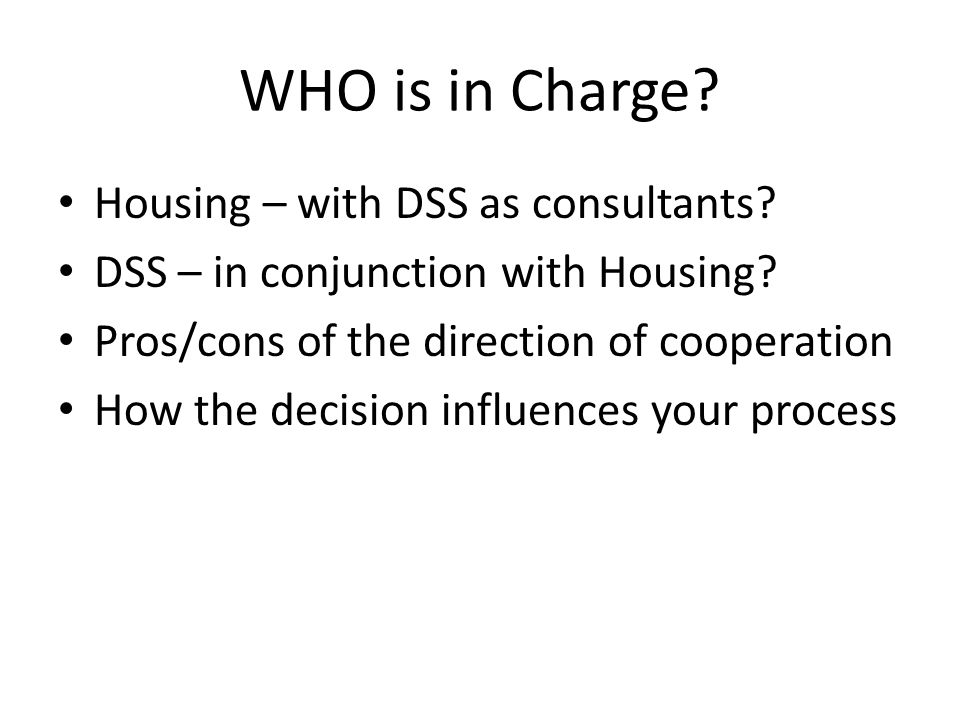 WHO is in Charge. Housing – with DSS as consultants.