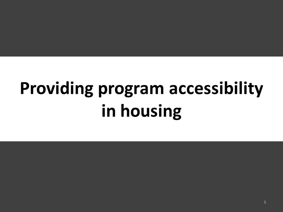 Section 504: Overview Standards for accessible new construction and alterations No discrimination because of inaccessible facilities  Operate each program/service/facility so that,  When viewed in its entirety,  It is accessible.