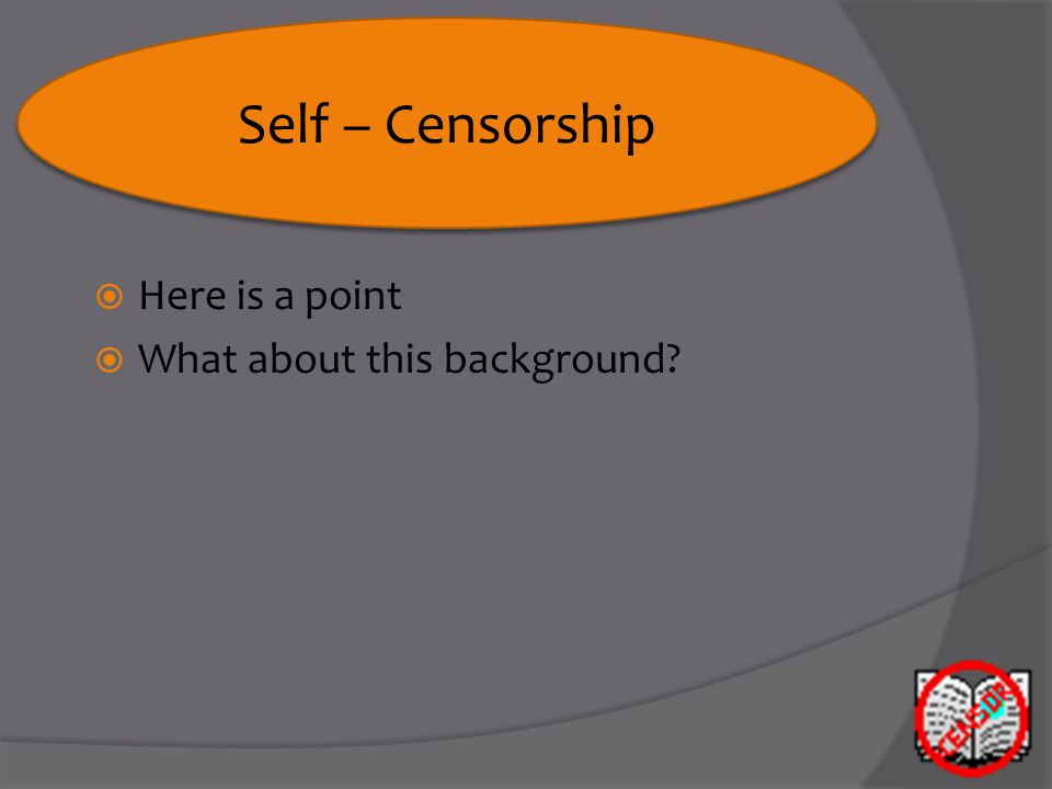 Secret  Here is a point  What about this background Self – Censorship