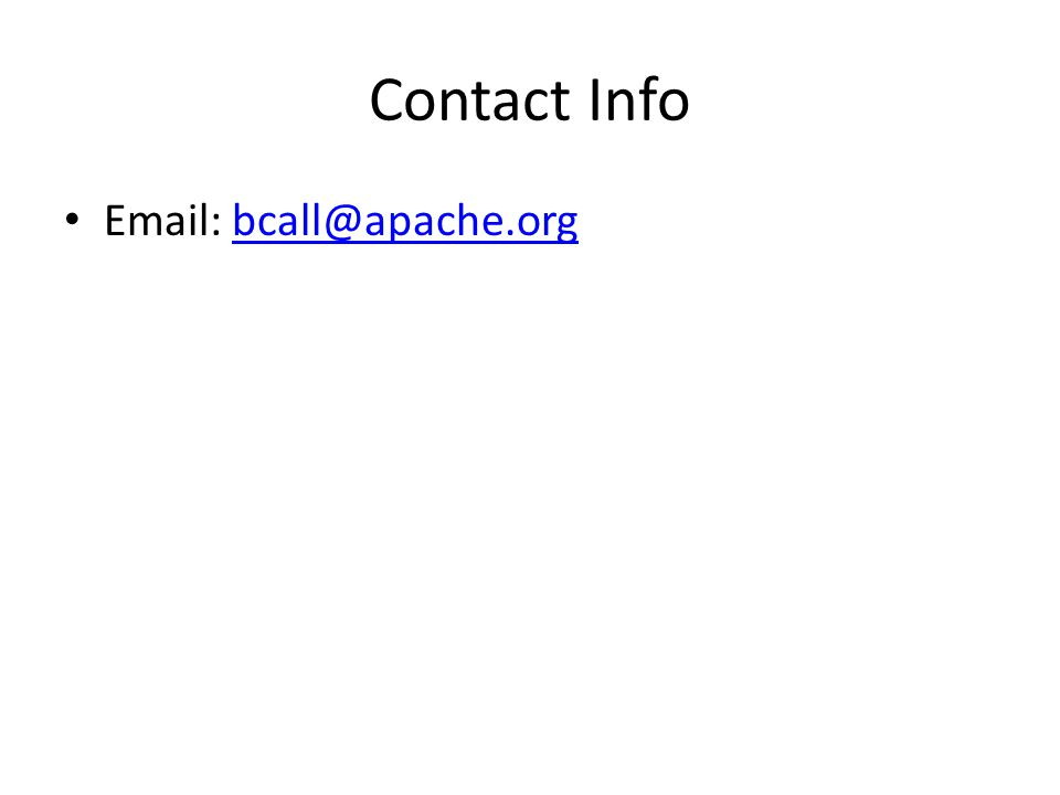 Contact Info Email: bcall@apache.orgbcall@apache.org