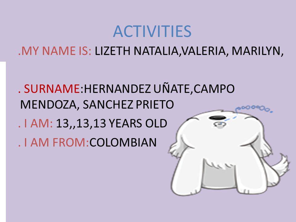 ACTIVITIES.MY NAME IS: LIZETH NATALIA,VALERIA, MARILYN,.