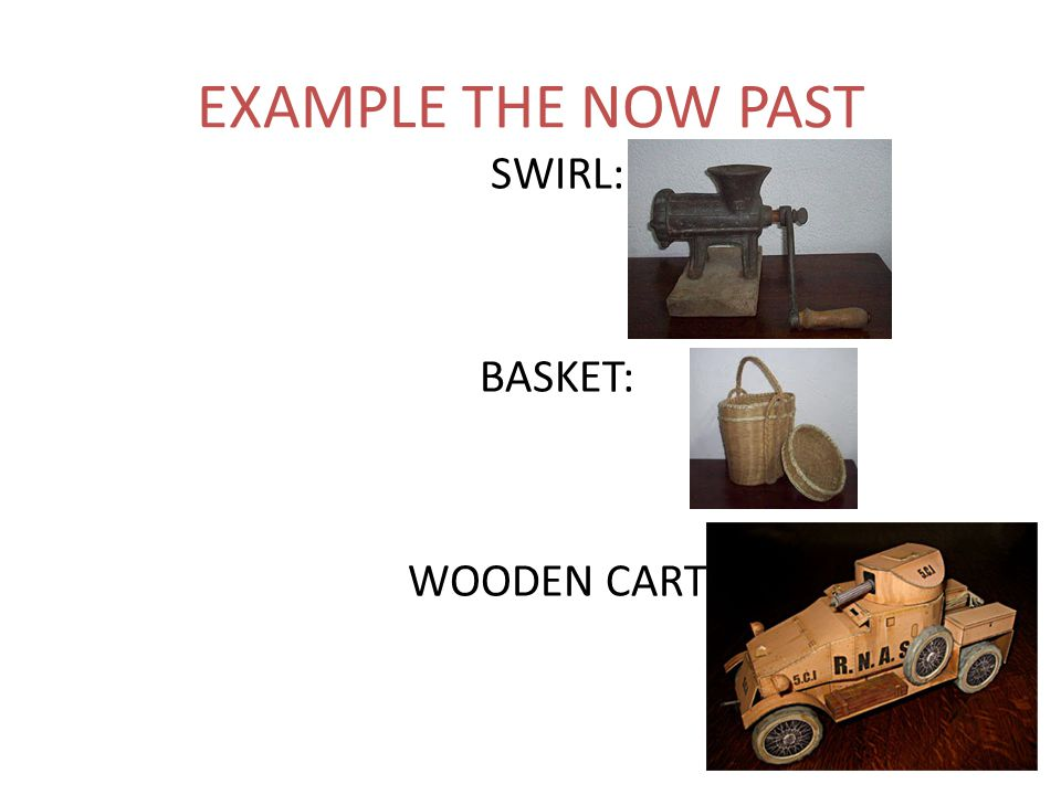 EXAMPLE THE NOW PAST SWIRL: BASKET: WOODEN CART