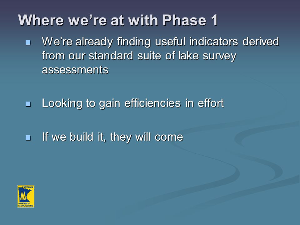 Where we're at with Phase 1 2011 is last scheduled field season of 4-yr Phase-1 pilot 2011 is last scheduled field season of 4-yr Phase-1 pilot Several products will be rolled out in 2012-13 Several products will be rolled out in 2012-13 1.