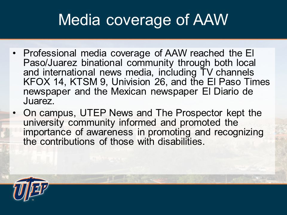 Media coverage of AAW Professional media coverage of AAW reached the El Paso/Juarez binational community through both local and international news med