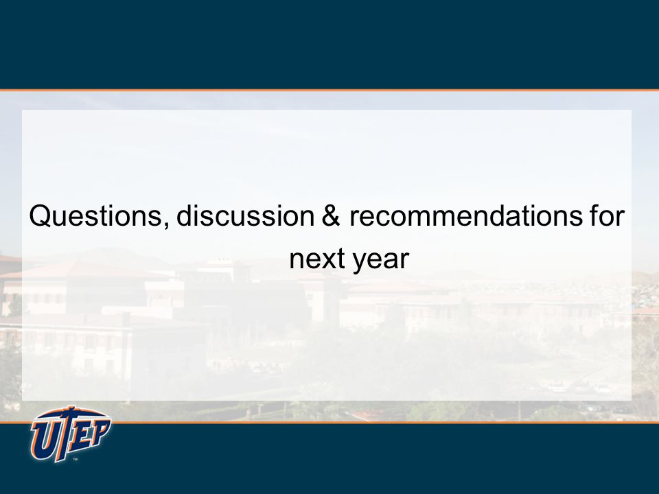 Questions, discussion & recommendations for next year Questions, discussion & recommendations for next year