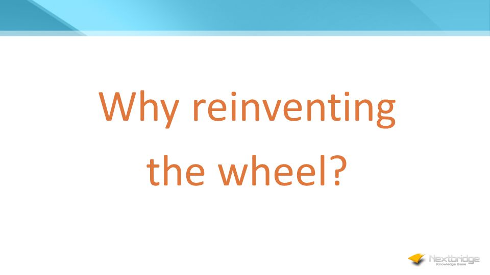 Why reinventing the wheel?