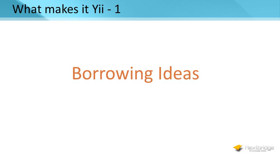 What makes it Yii - 1 Borrowing Ideas