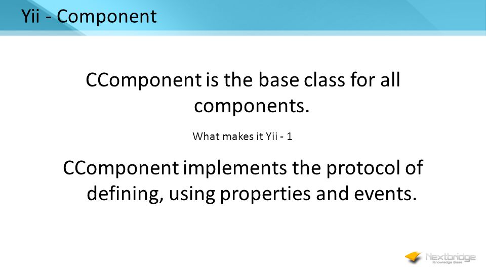 Yii - Component CComponent is the base class for all components.