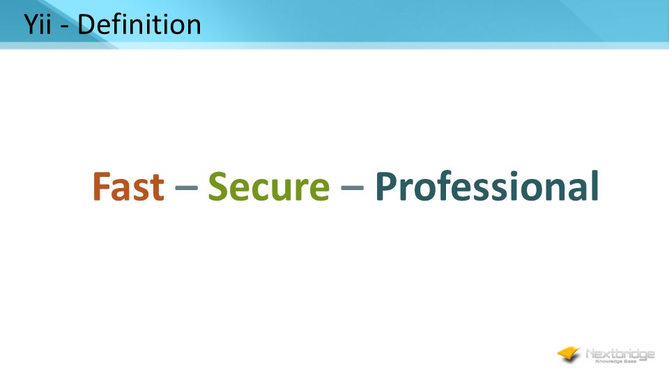Yii - Definition Fast – Secure – Professional