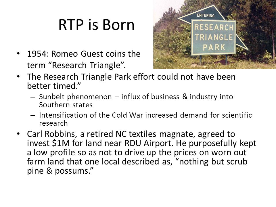 RTP is Born 1954: Romeo Guest coins the term Research Triangle .